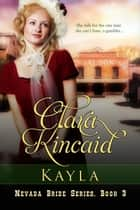 Kayla - Nevada Brides Series, #3 ebook by Clara Kincaid