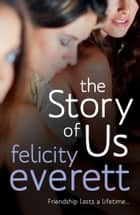 The Story of Us ebook by Felicity Everett