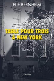 Table pour trois à New York - Roman eBook by Elie BERNHEIM
