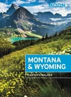 Moon Montana & Wyoming - With Yellowstone and Glacier National Parks ebook by Carter G. Walker