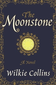 The Moonstone - A Novel ebook by Wilkie Collins