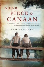 A Far Piece to Canaan - A Novel of Friendship and Redemption ebook by Sam Halpern