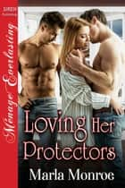 Loving Her Protectors ebook by Marla Monroe