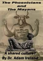 The Phoenicians and The Mayans, A shared culture? ebook by Spoo Publications