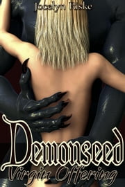 Demonseed: Virgin Offering: Monster Breeding Erotica ebook by Jocelyn Riske