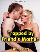 Trapped By Friend's Mother (Erotica) ebook by Tina Long