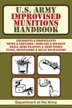 U.S. Army Improvised Munitions Handbook ebook by