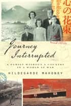 Journey Interrupted - A Family Without a Country in a World at War ebook by Hildegarde Mahoney