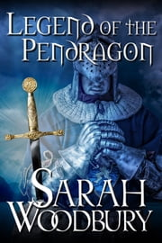 Legend of the Pendragon (The Last Pendragon Saga) ebook by Sarah Woodbury