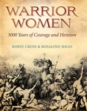 Warrior Women ebook by Rosalind Miles,Robin Cross