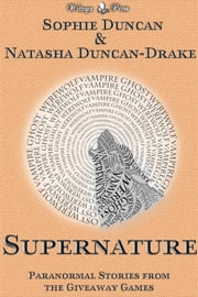 Supernature: Paranormal Stories From The Wittegen Press Giveaway Games ebook by Sophie Duncan,Natasha Duncan-Drake