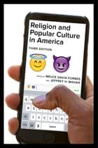 Religion and Popular Culture in America, Third Edition ebook by Bruce David Forbes, Jeffrey H. Mahan