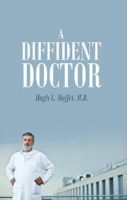 A Diffident Doctor ebook by Hugh L. Moffet M.D.