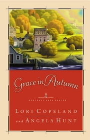 Grace in Autumn - - A Novel - ebook by Lori Copeland
