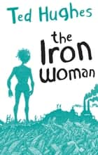 The Iron Woman ebook by Ted Hughes, Andrew Davidson