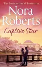 Captive Star: the classic story from the queen of romance that you won't be able to put down ebook by Nora Roberts