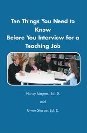 Ten Things You Need to Know Before You Interview for a Teaching Job ebook by Dr. Nancy Maynes and Dr. Glynn Sharpe