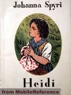Heidi. Illustrated. (Mobi Classics) ebook by Johanna Spyri, Elisabeth P. Stork (Translator)