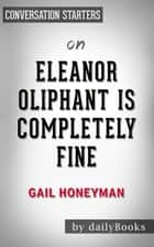 Eleanor Oliphant is Completely Fine by Gail Honeyman | Conversation Starters ebook by Daily Books