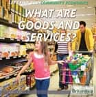 What Are Goods and Services? ebook by Laura La Bella, Heather Niver