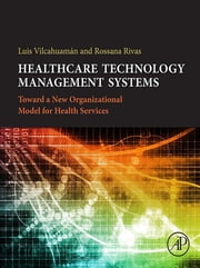 Healthcare Technology Management Systems - Towards a New Organizational Model for Health Services ebook by Luis Vilcahuamán, Rossana Rivas
