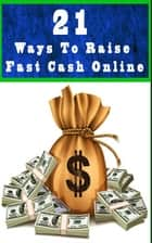 21 Ways To Raise Fast Cash ebook by John Hawkins
