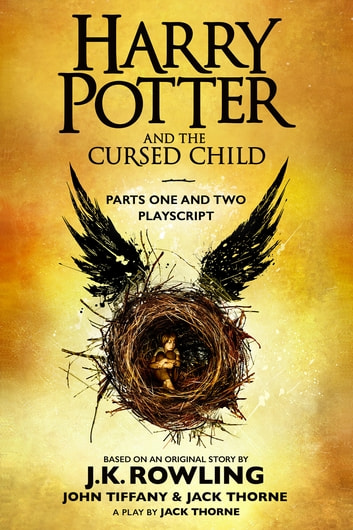 Harry Potter and the Cursed Child - Parts One and Two - The Official Playscript of the Original West End Production ebook by J.K. Rowling,John Tiffany,Jack Thorne
