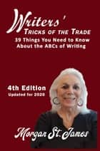 Writers' Tricks of the Trade: 39 Things you Need to Know About the ABCs of Writing ebook by Morgan St. James