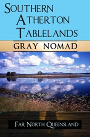 Southern Atherton Tableland - Australian Travel, #6 ebook by Gray Nomad,Ryn Shell