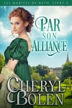 Par son alliance ebook by Cheryl Bolen