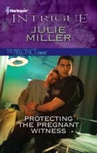 Protecting the Pregnant Witness ebook by Julie Miller