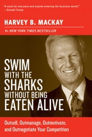 Swim with the Sharks Without Being Eaten Alive - Outsell, Outmanage, Outmotivate, and Outnegotiate Your Competition ebook by Harvey B. Mackay
