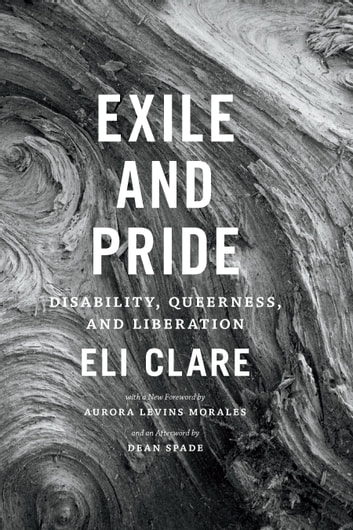 Exile and Pride - Disability, Queerness, and Liberation ebook by Eli Clare,Dean Spade