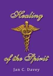 Healing of the Spirit ebook by Jan C. Davey
