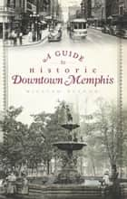 A Guide to Historic Downtown Memphis ebook by William Patton