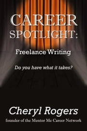 Career Spotlight: Freelance Writing ebook by Cheryl Rogers