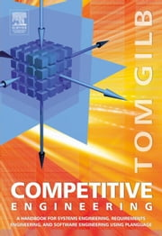 Competitive Engineering: A Handbook For Systems Engineering, Requirements Engineering, and Software Engineering Using Planguage ebook by Gilb, Tom