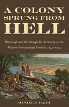 A Colony Sprung from Hell ebook by Daniel P. Barr