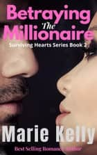 Betraying the Millionaire ebook by Marie Kelly