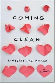 Coming Clean - A Memoir ebook by Kimberly Rae Miller
