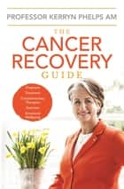 The Cancer Recovery Guide ebook by Kerryn Phelps