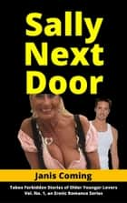 Sally Next Door - Taboo Forbidden Stories of Older Younger Lovers Vol. No. 1 an Erotic Romance Series ebook by Janis Coming