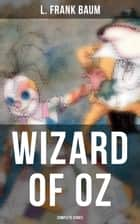 WIZARD OF OZ - Complete Series ebook by L. Frank Baum