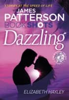 Dazzling - BookShots eBook by James Patterson, Elizabeth Hayley