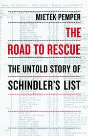 The Road to Rescue - The Untold Story of Schindler's List ebook by Mietek Pemper