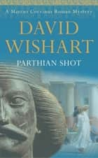 Parthian Shot ebook by David Wishart