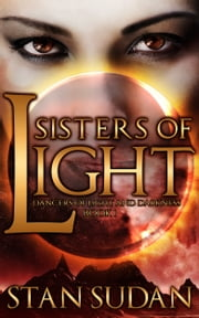 Sisters of Light, Book One of Dancers of Light and Darkness ebook by Stan Sudan