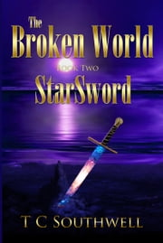 The Broken World Book Two: StarSword ebook by T C Southwell