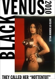"Black Venus 2010 - They Called Her ""Hottentot"" ebook by"