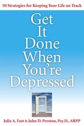 Get It Done When You're Depressed ebook by Julie Fast,John Preston Psy.D., ABPP.